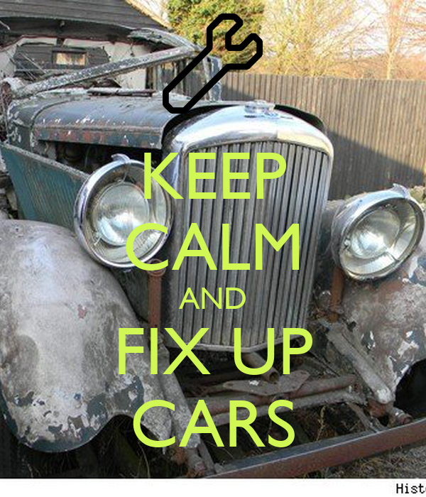 KEEP CALM AND FIX UP CARS