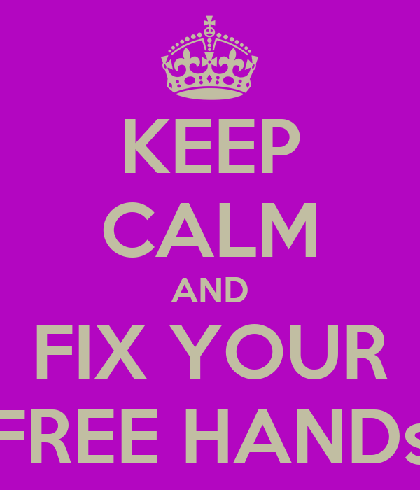 KEEP CALM AND FIX YOUR FREE HANDs