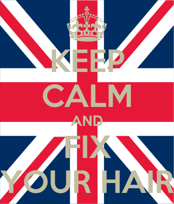 KEEP CALM AND FIX YOUR HAIR