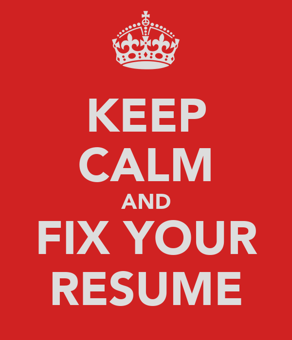 KEEP CALM AND FIX YOUR RESUME