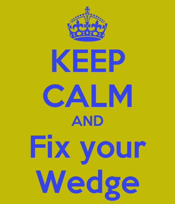 KEEP CALM AND Fix your Wedge