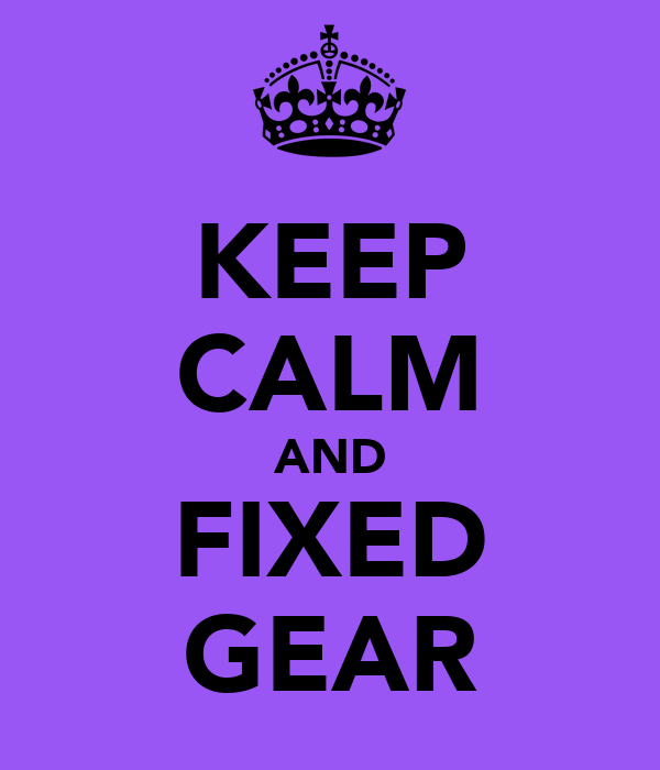 KEEP CALM AND FIXED GEAR