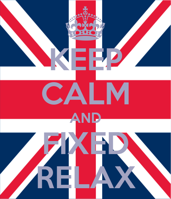 KEEP CALM AND FIXED RELAX