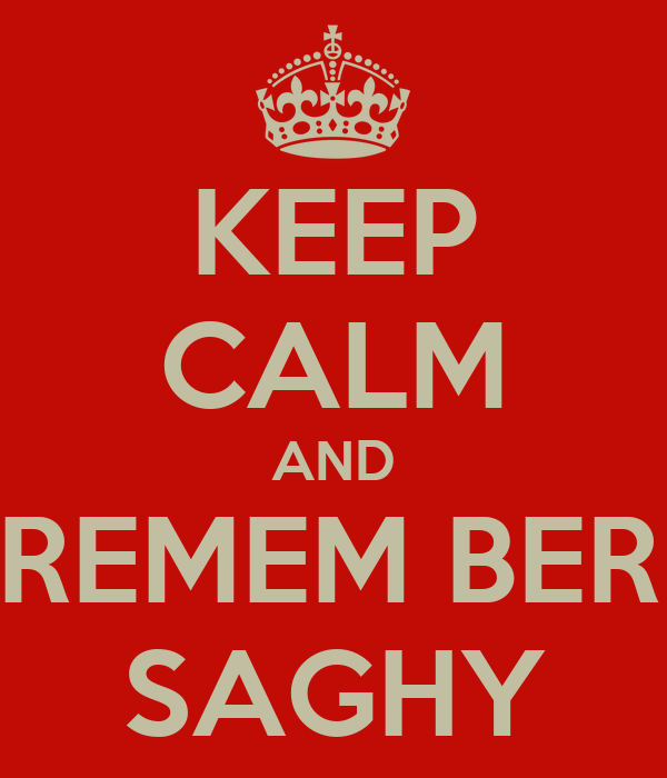 KEEP CALM AND FIXED REMEM BER NAME SAGHY