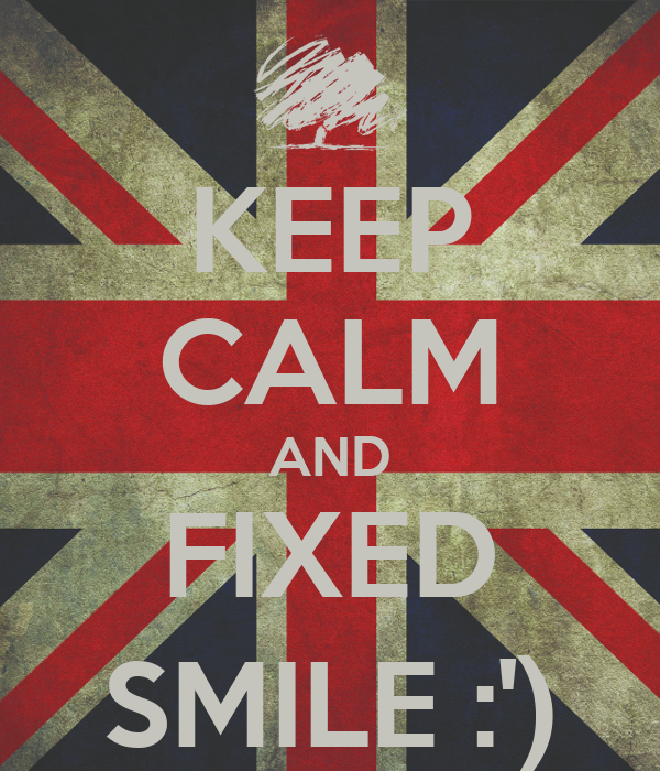 KEEP CALM AND FIXED SMILE :')