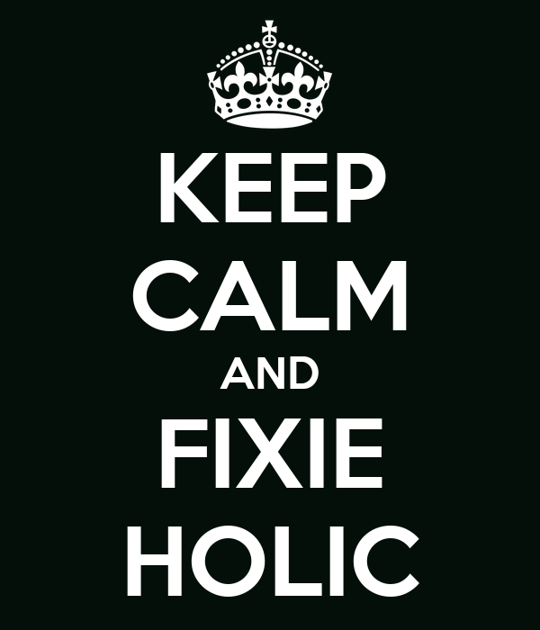 KEEP CALM AND FIXIE HOLIC