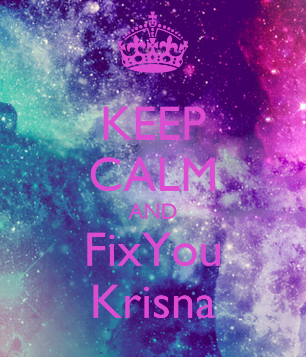 KEEP CALM AND FixYou Krisna