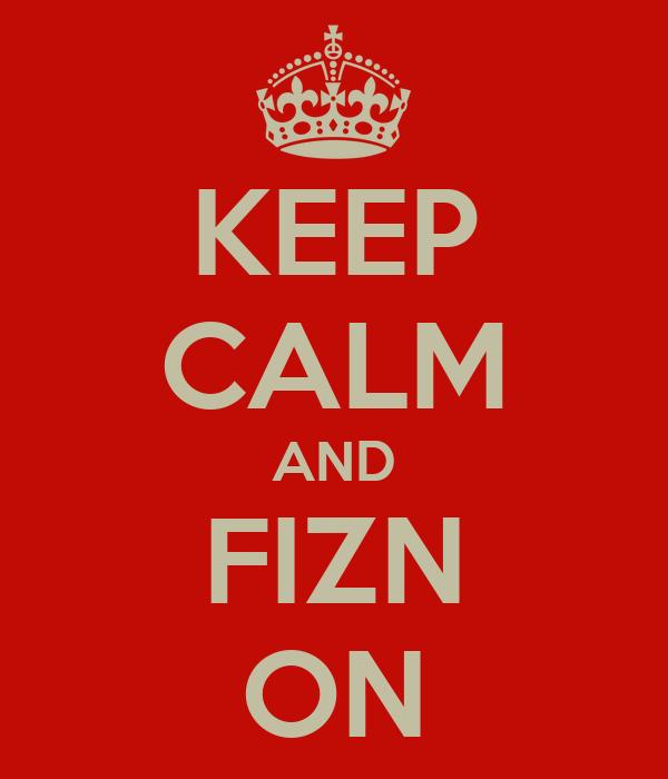 KEEP CALM AND FIZN ON