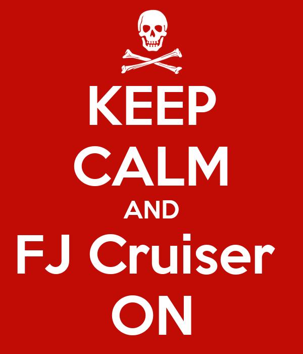 KEEP CALM AND FJ Cruiser  ON