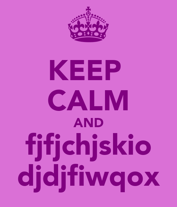 KEEP  CALM AND fjfjchjskio djdjfiwqox
