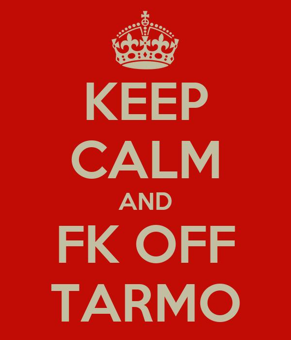 KEEP CALM AND FK OFF TARMO