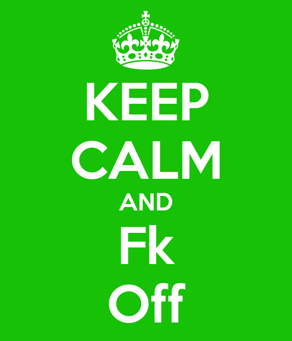 KEEP CALM AND Fk Off