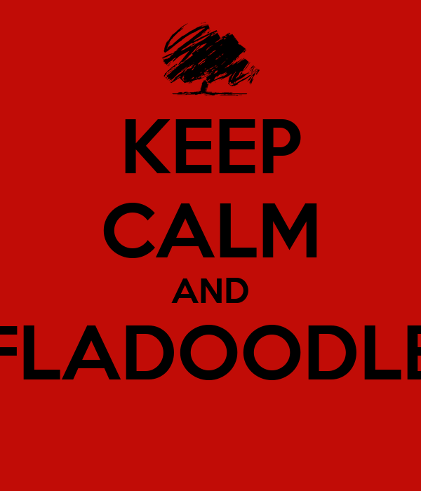 KEEP CALM AND FLADOODLE