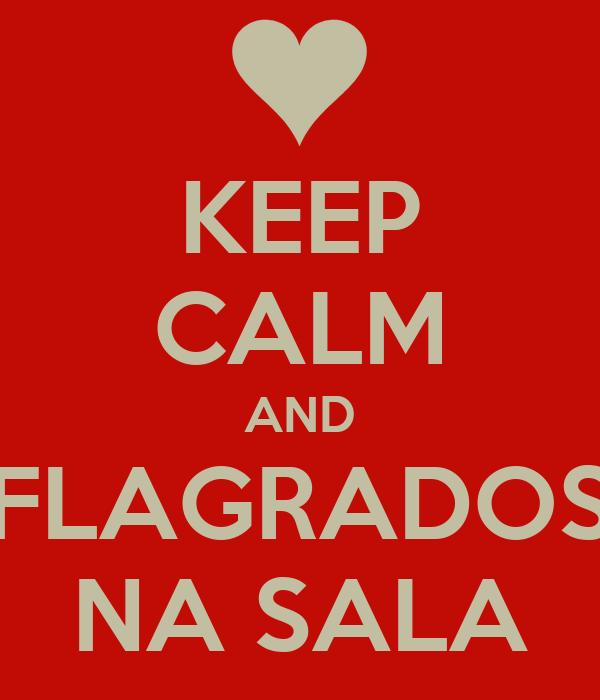 KEEP CALM AND FLAGRADOS NA SALA