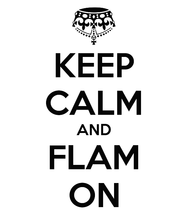 KEEP CALM AND FLAM ON