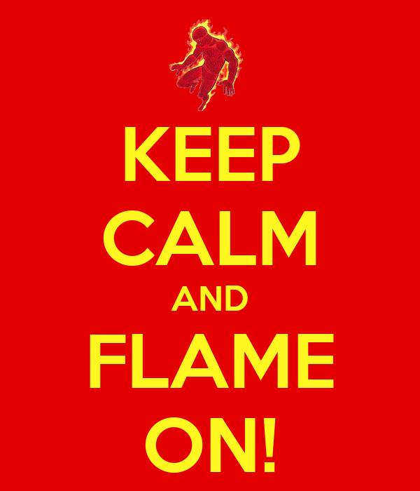 KEEP CALM AND FLAME ON!