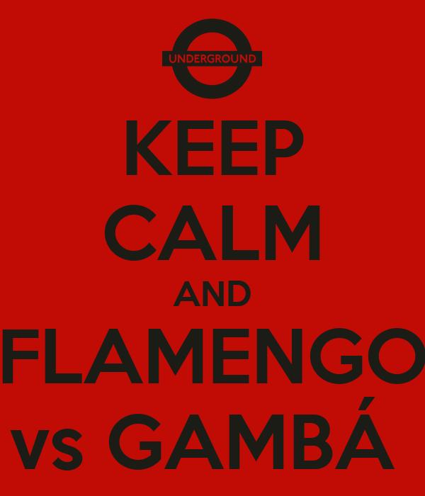 KEEP CALM AND FLAMENGO vs GAMBÁ