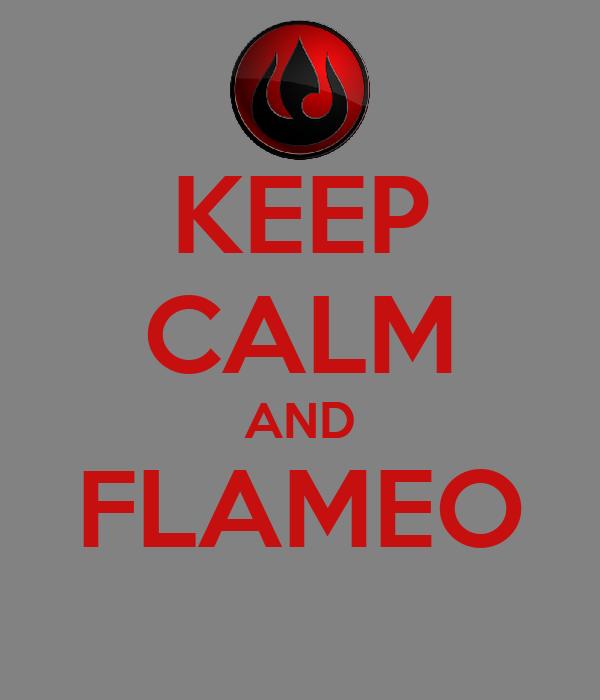 KEEP CALM AND FLAMEO