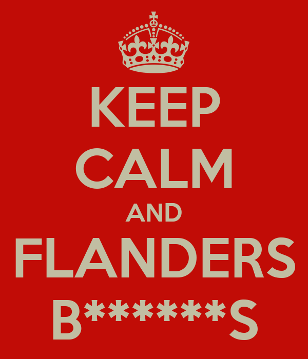 KEEP CALM AND FLANDERS B******S