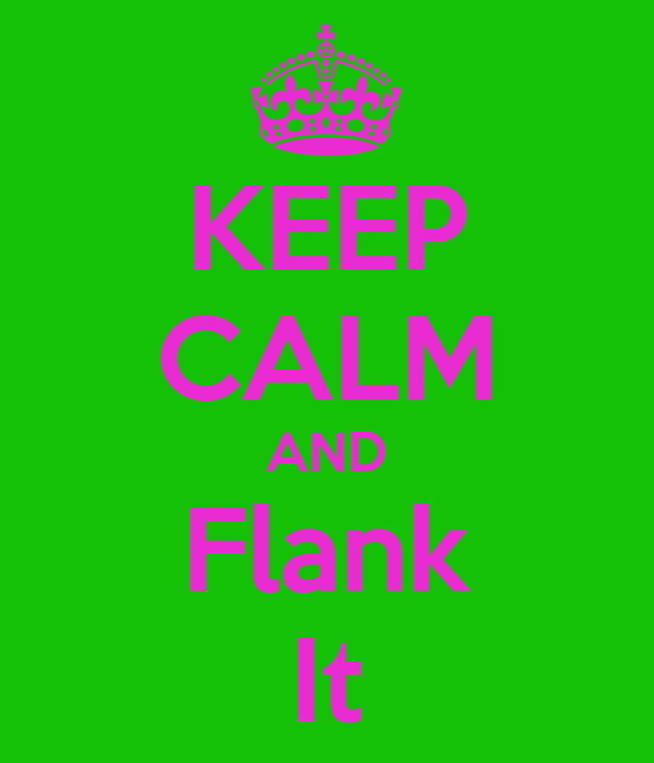 KEEP CALM AND Flank It