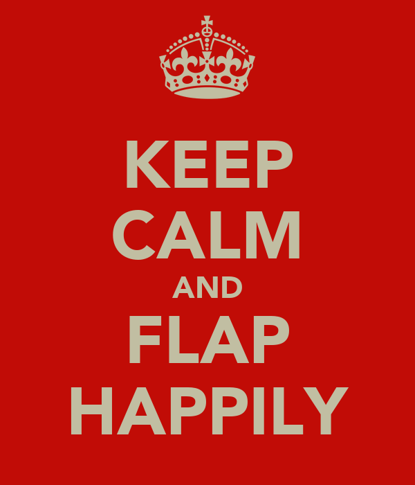 KEEP CALM AND FLAP HAPPILY