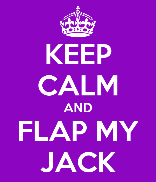 KEEP CALM AND FLAP MY JACK