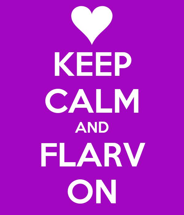 KEEP CALM AND FLARV ON