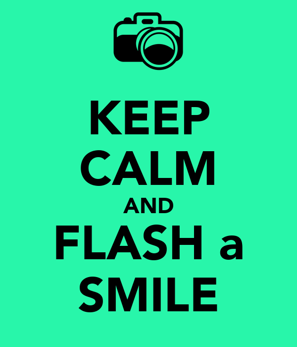 KEEP CALM AND FLASH a SMILE