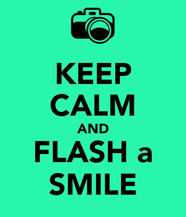 KEEP CALM AND FLASH a SMILE