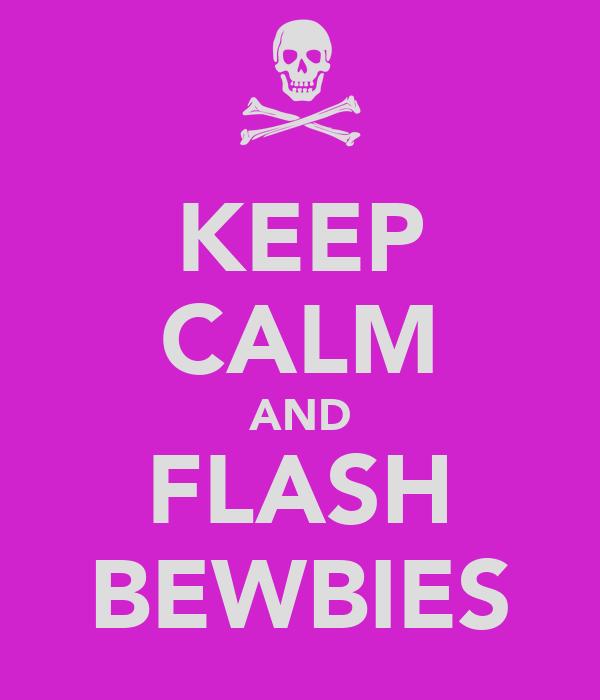 KEEP CALM AND FLASH BEWBIES