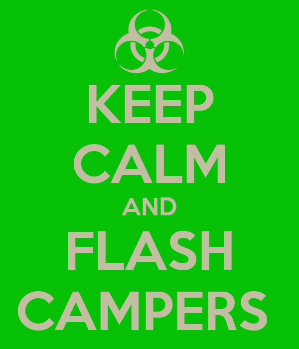 KEEP CALM AND FLASH CAMPERS