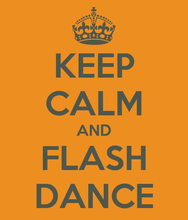KEEP CALM AND FLASH DANCE