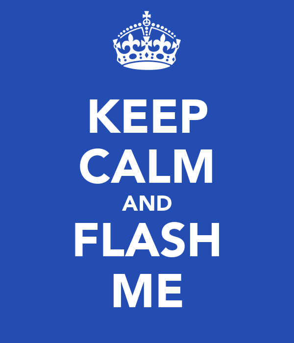 KEEP CALM AND FLASH ME