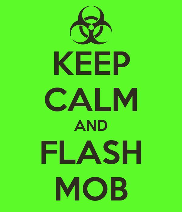 KEEP CALM AND FLASH MOB