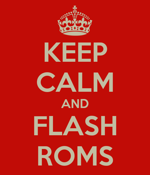 KEEP CALM AND FLASH ROMS