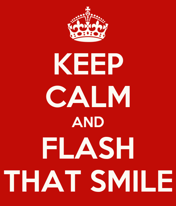 KEEP CALM AND FLASH THAT SMILE