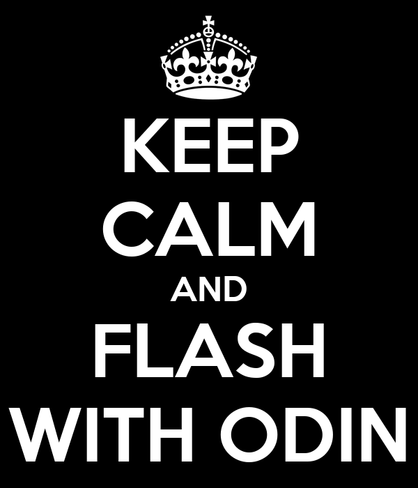 KEEP CALM AND FLASH WITH ODIN