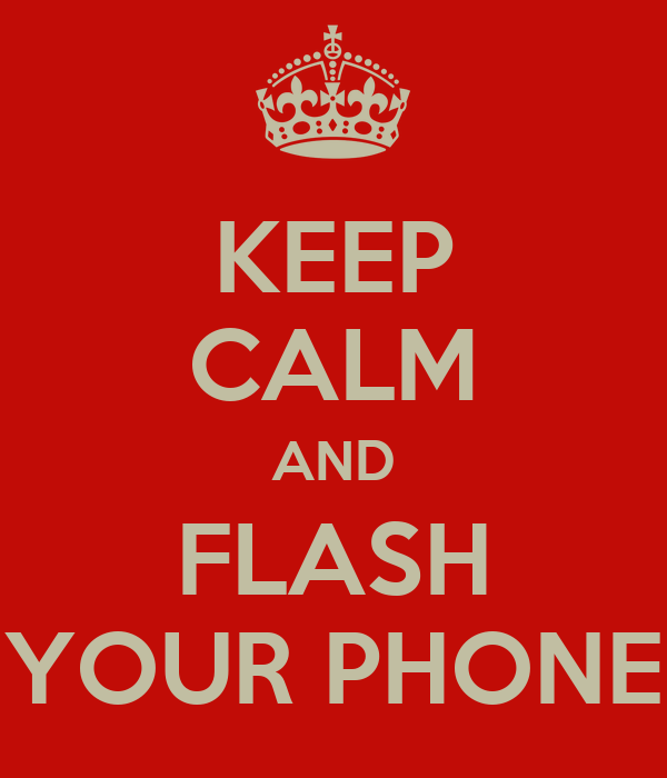 KEEP CALM AND FLASH YOUR PHONE