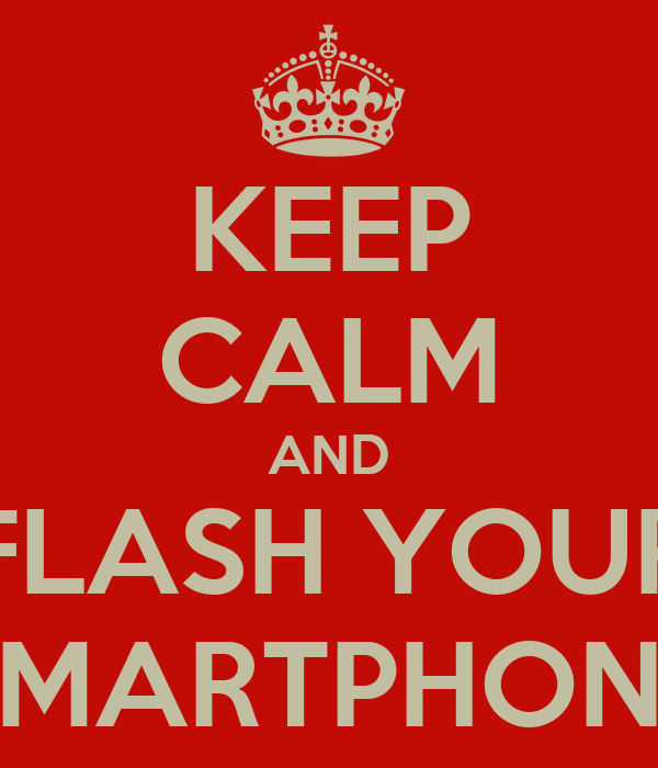 KEEP CALM AND FLASH YOUR SMARTPHONE
