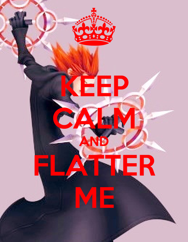 KEEP CALM AND FLATTER ME
