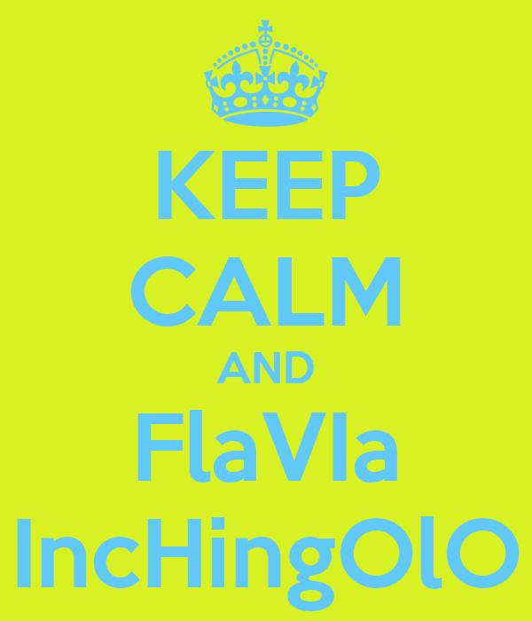 KEEP CALM AND FlaVIa IncHingOlO