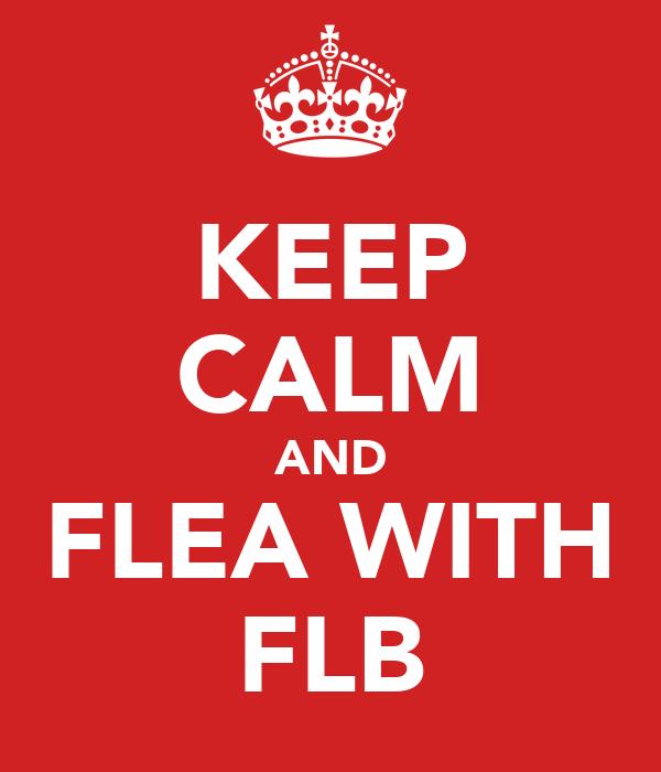 KEEP CALM AND FLEA WITH FLB