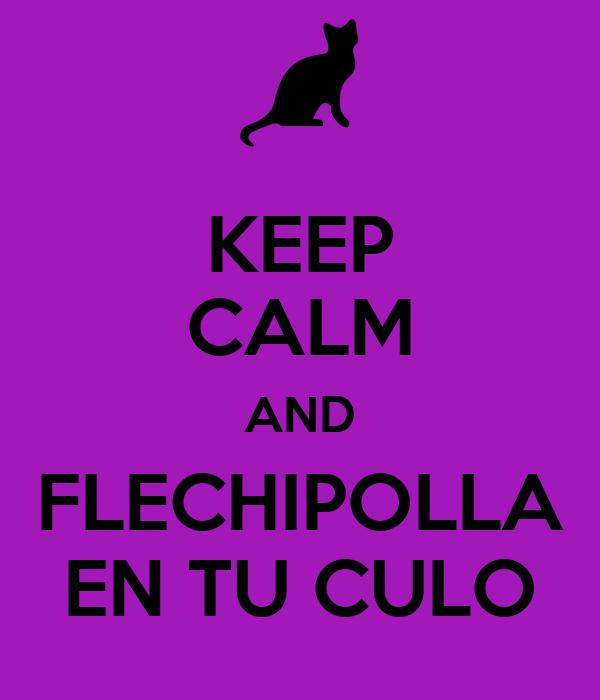 KEEP CALM AND FLECHIPOLLA EN TU CULO
