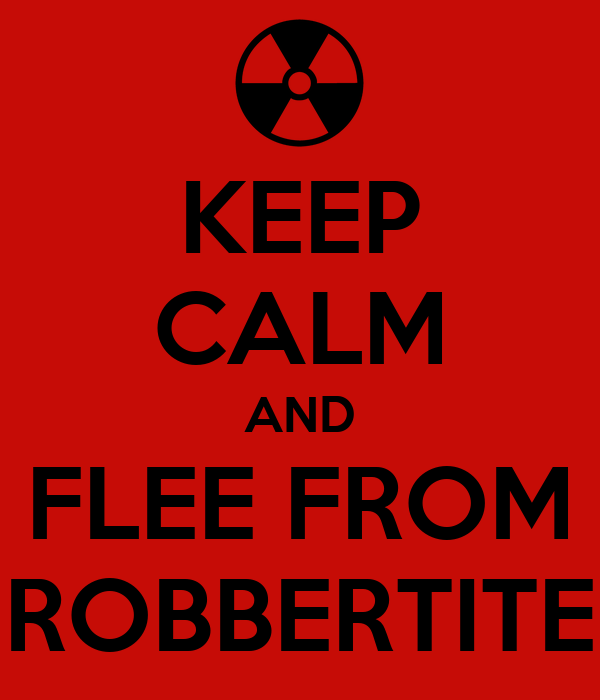 KEEP CALM AND FLEE FROM ROBBERTITE