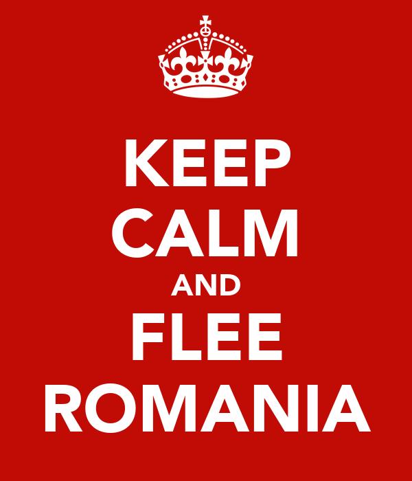 KEEP CALM AND FLEE ROMANIA