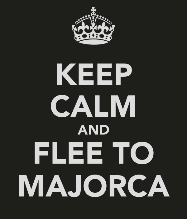 KEEP CALM AND FLEE TO MAJORCA