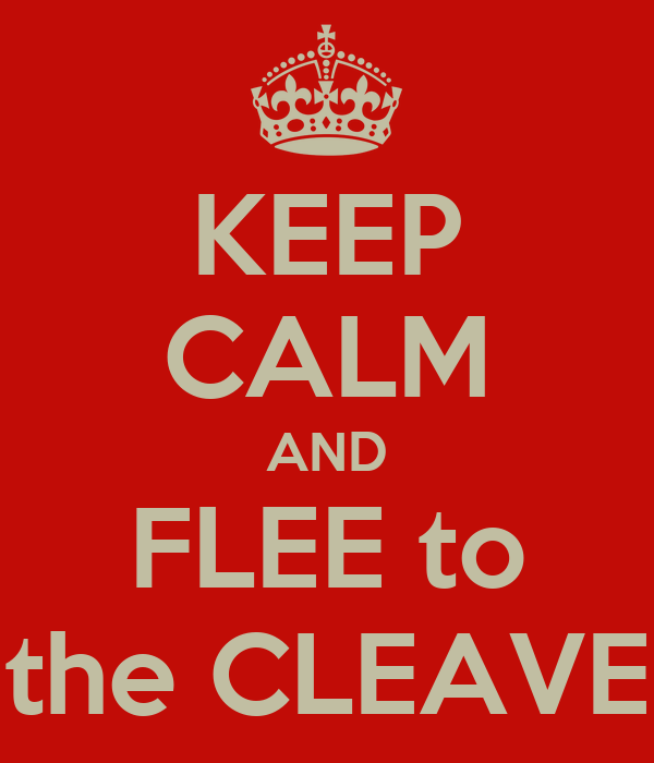KEEP CALM AND FLEE to the CLEAVE