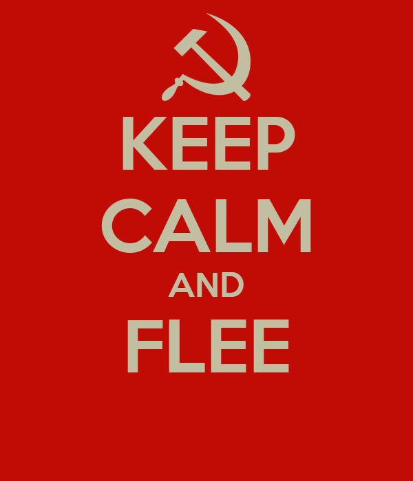 KEEP CALM AND FLEE