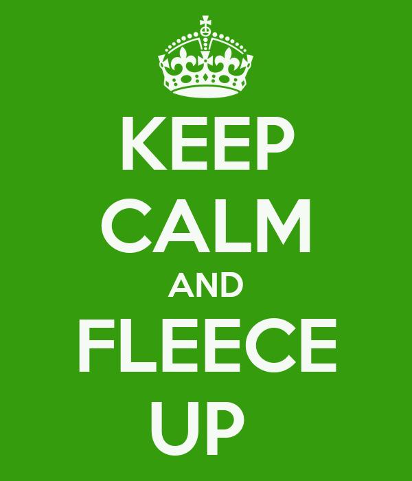 KEEP CALM AND FLEECE UP
