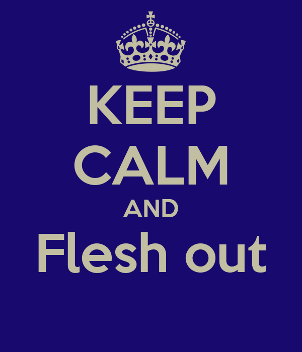 KEEP CALM AND Flesh out